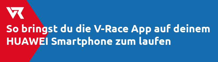 so bringst du die v-race-app auf deinem huawei smartphone zum laufen
